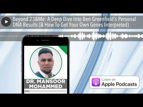 Beyond 23&Me: A Deep Dive Into Ben Greenfield's Personal DNA Results (& How To Get Your Own Genes I