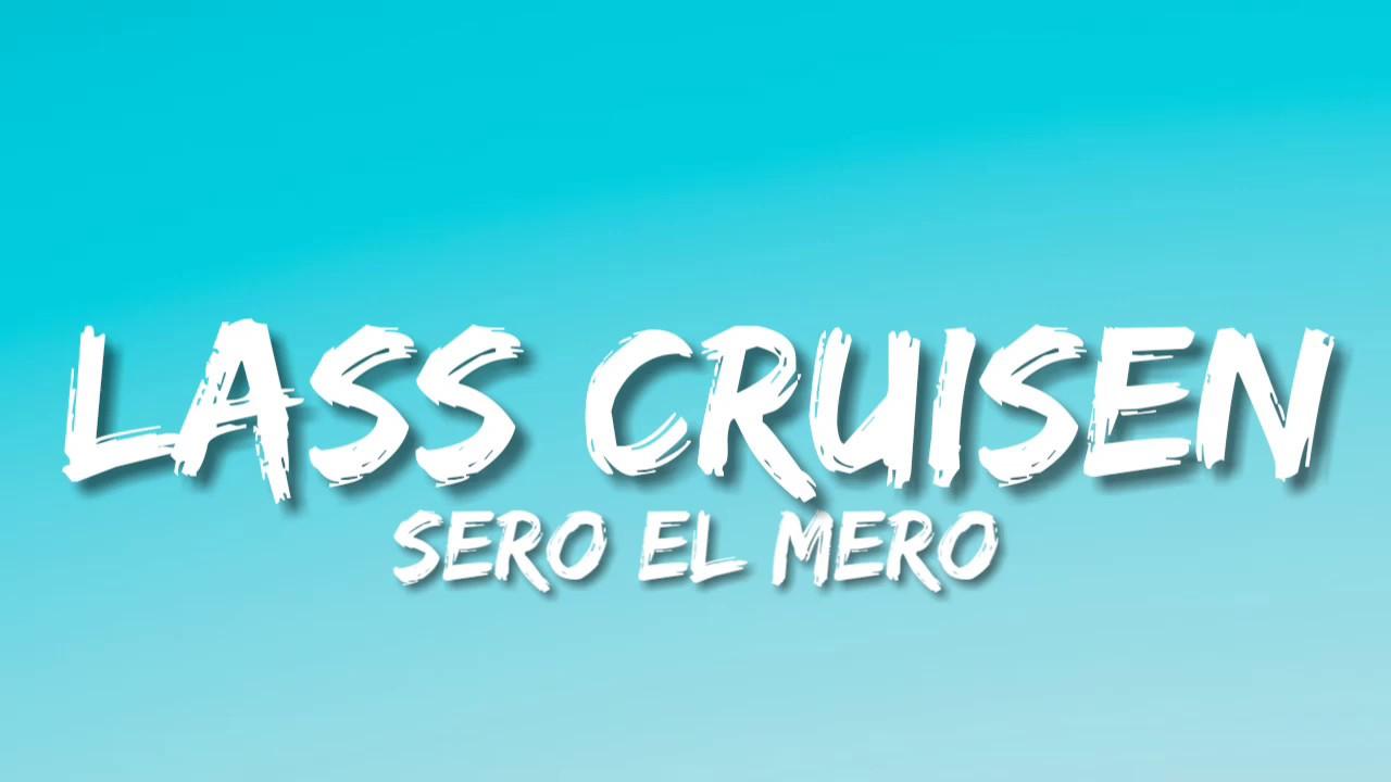 SERO EL MERO - LASS CRUISEN (Lyrics)