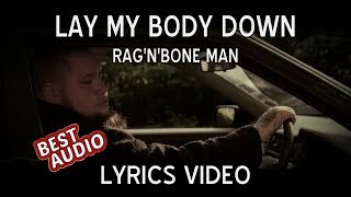 Rag'n'Bone Man - Lay My Body Down (Lyrics Video)