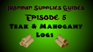 OSRS Ironman Supplies Guide Ep. 5 - Teak and Mahogany Logs! Best Method