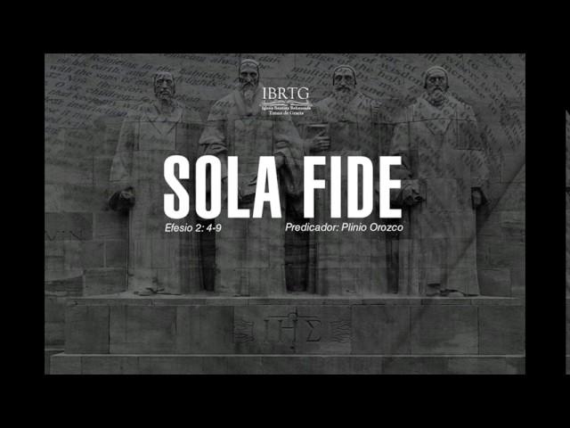 Sola Fide | Ps Plinio R. Orozco