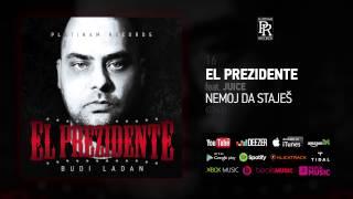 16. EL PREZIDENTE - NEMOJ DA STAJES ft. JUICE (BUDI LADAN 2015)