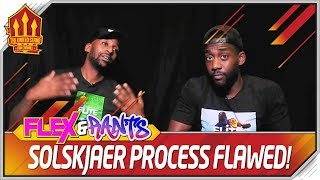 Solskjaer Process is Broken! Flex and Rants MUFC Talk