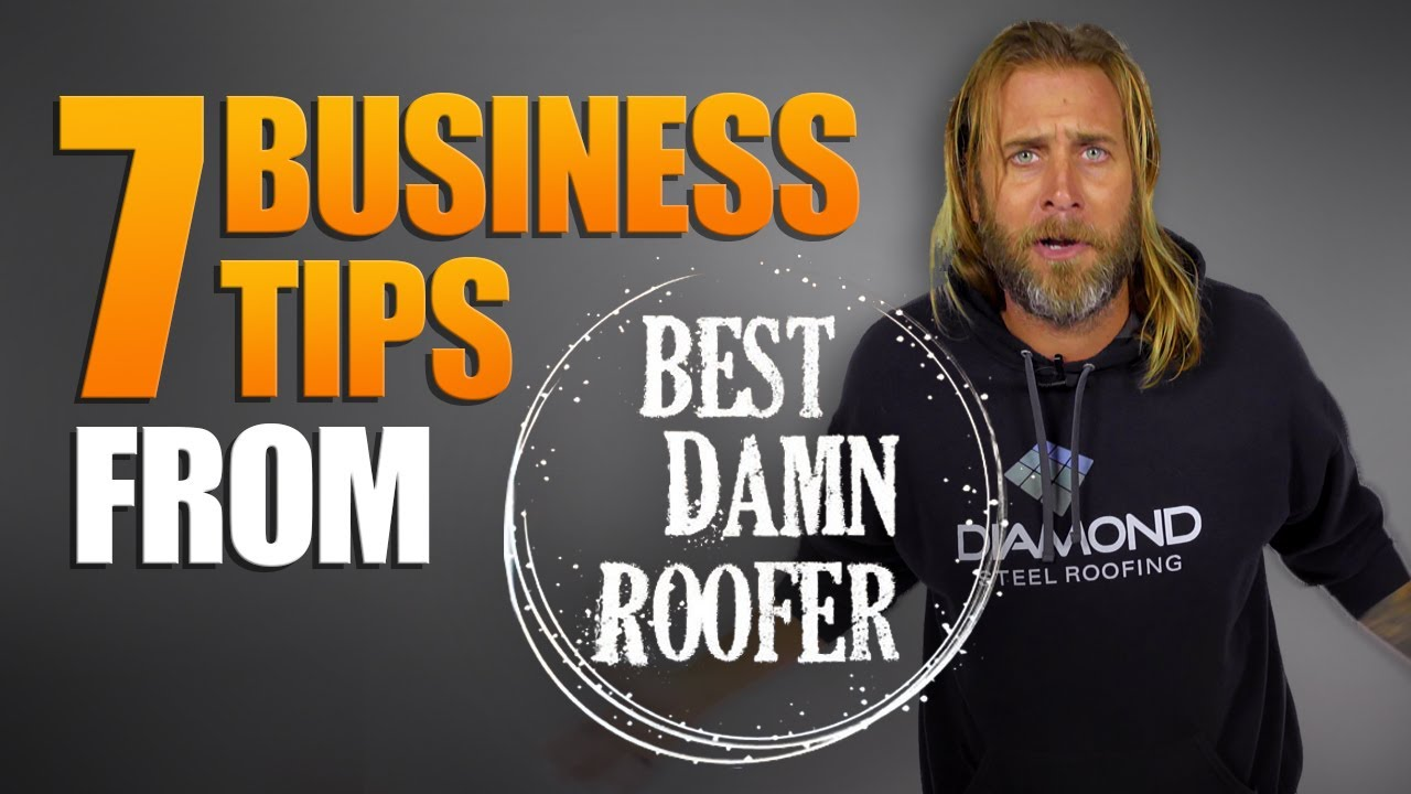 Best Damn Roofer 7 Business Tips From Roofing Legend Youtube