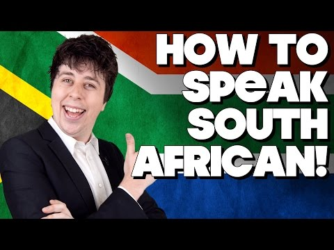 How To Speak South African, Without Knowing How!!