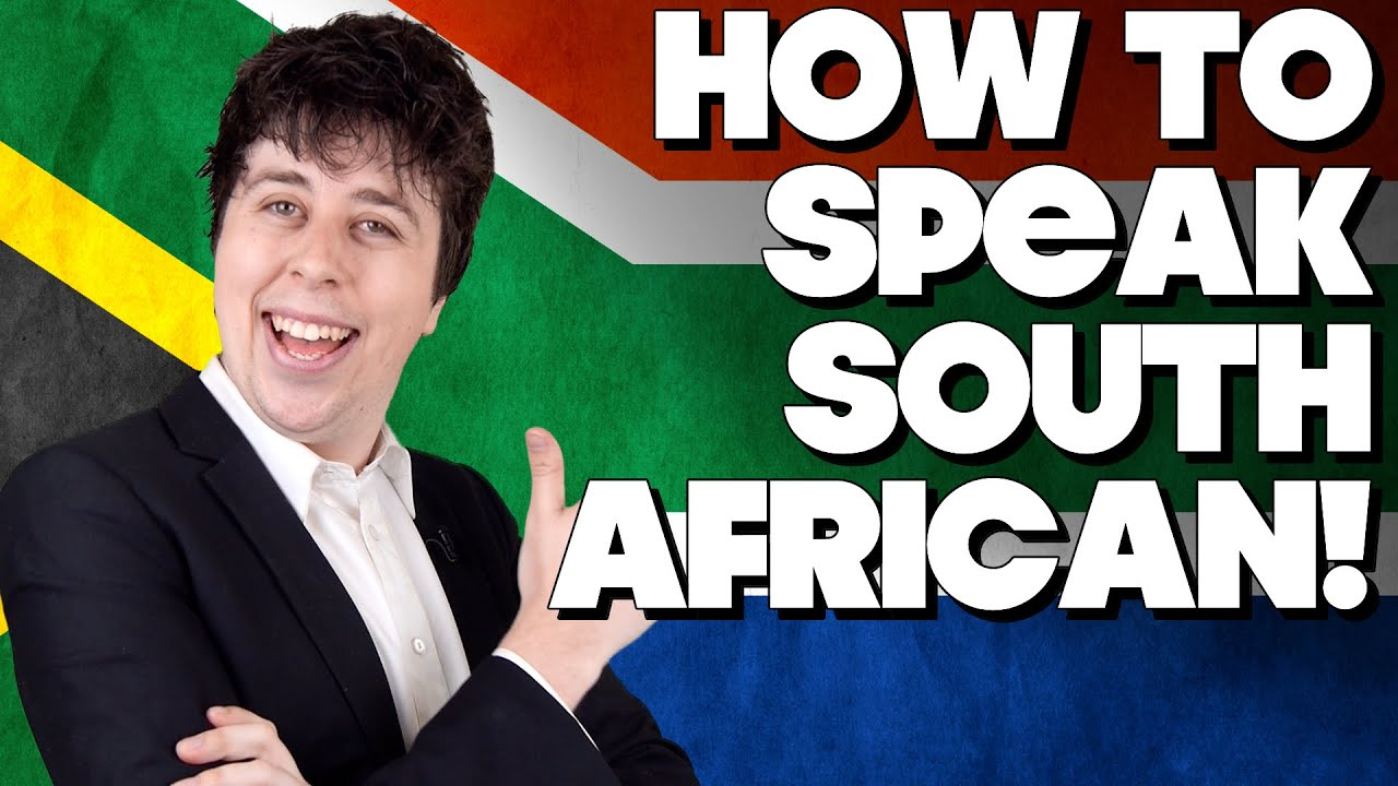 How To Speak South African, Without Knowing How!!  Youtube