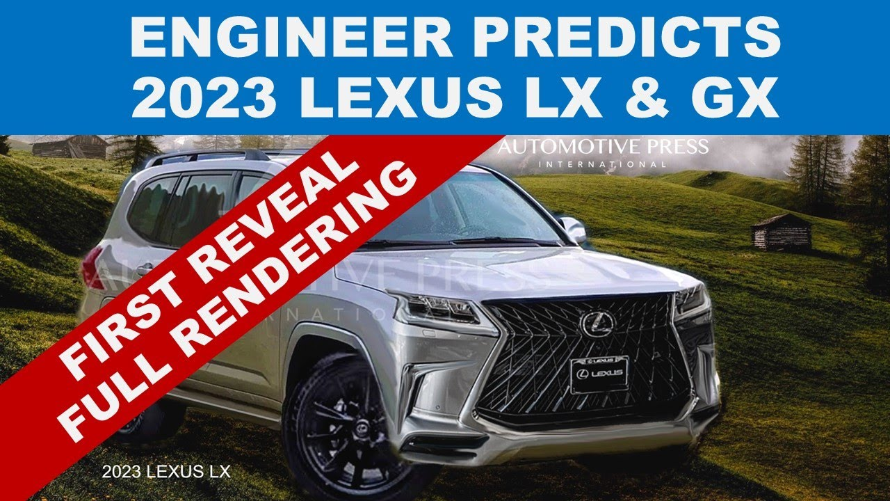 ENGINEER REVEALS 2023 LEXUS LX FULL RENDER PLUS Predictions for LX & GX - and more future Lexus Info