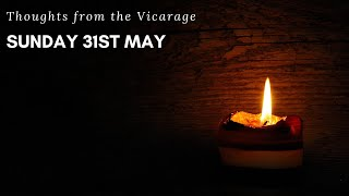 Thoughts from the Vicarage - Sunday 31st May