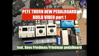 PETE THORN NEW PEDALBOARD BUILD, part 1 (feat. Dave Friedman)