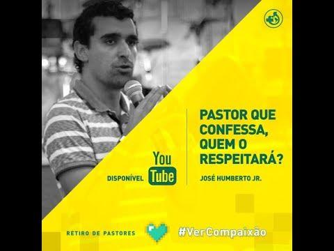 Pastor que confessa, quem o respeitará - Pr Jose Humberto Jr
