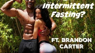 Intermittent Fasting (For Fat Loss) Ft. Brandon Carter