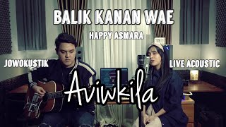 BALIK KANAN WAE - HAPPY ASMARA (LIVE ACOUSTIC COVER BY AVIWKILA)