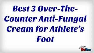 Best 3 Over-The-Counter Anti-Fungal Cream for Athlete's Foot