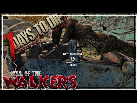 ★ 7 Days to Die War of the Walkers - Ep 11 - Time to be a bad mechanic - alpha 16.4 let's play