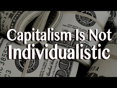 Capitalism Is Not Individualistic