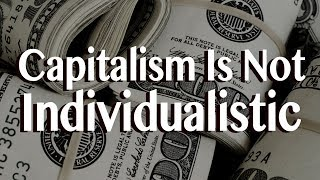 From youtube.com: Capitalism Is Not Individualistic {MID-165944}