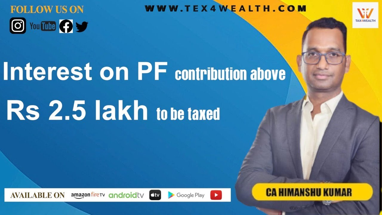 Interest on PF contribution above Rs 2.5 lakh to be taxed with CA Himanshu Kumar