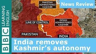 India removes Kashmir's autonomy through Article 370 - News Review