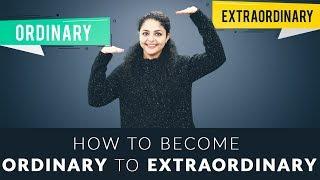How to Become Ordinary to Extraordinary | Ordinary to Extraordinary Life