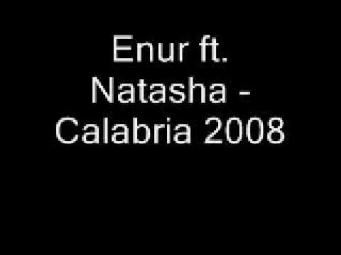 Enur ft Natasha  Calabria 2008