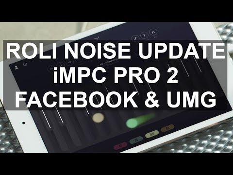 DJ News - ROLI Noise Update, iMPC Pro 2, Facebook Signs With UMG