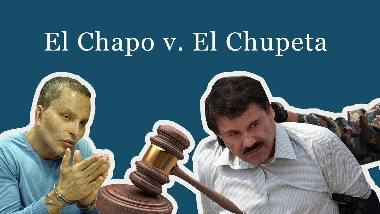 El Chapo v. El Chupeta