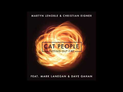 Cat People (Putting Out Fire) - Martyn LeNoble & Christian Eigner feat. Mark Lanegan & Dave Gahan