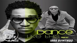 A Pass ft Ibra Buwembo - Dance Like This - December 2016