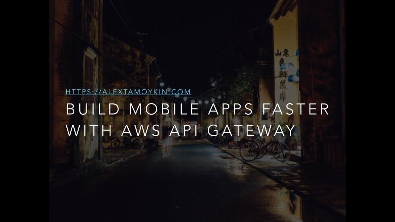 Build Mobile Apps Faster with AWS API Gateway - Alex Tamoykin
