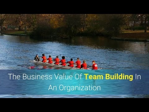 The Business Value Of Team Building In An Organization