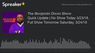 Quick Update | No Show Today 3/23/18, Full Show Tomorrow Saturday, 3/24/18