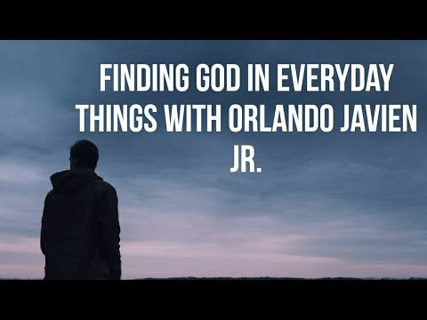 Finding God in Everyday Things with Orlando Javien Jr.