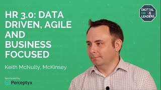 HR 3.0: DATA-DRIVEN, AGILE AND BUSINESS FOCUSED - Keith McNulty, People Analytics at McKinsey