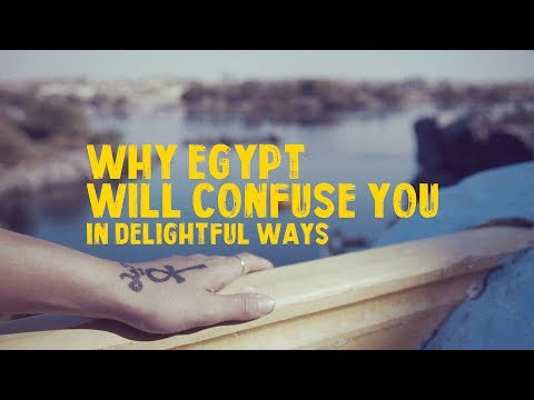 Why Egypt will Confuse You (In Delightful Ways)