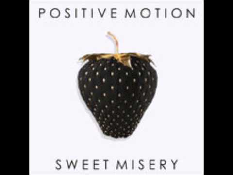 Positive Motion - Sweet Misery