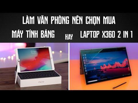 Nên Chọn Máy Tính Bảng Hay Laptop X360 Và Laptop ?
