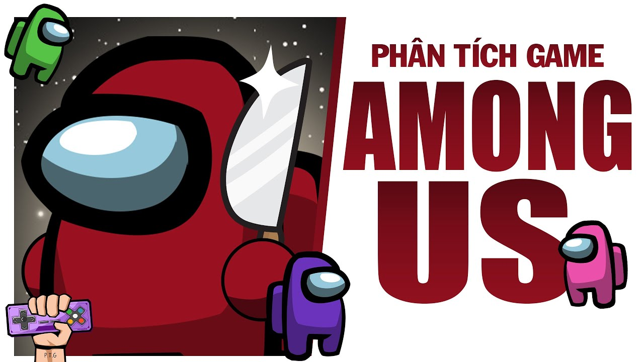 Phân tích game : AMONG US | Game Explained | PTG