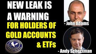 NEW LEAK IS A WARNING FOR HOLDERS OF GOLD ACCOUNTS & ETFs | John Adams & Andy Schectman