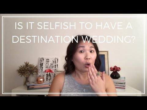 Is It Selfish To Have A Destination Wedding?