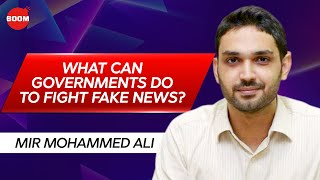 What Can Governments Do To Fight Fake News   BOOM   Mir Mohammed Ali