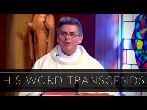 His Word Transcends   Homily: Deacon Chuck Rossignol