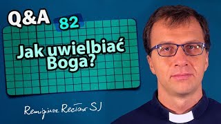 Jak uwielbiać Boga? [Q&A#82] Remigiusz Recław SJ