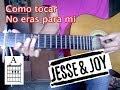 Tutorial de Como tocar No eras para mi Jesse y joy ft. Yuri en guitarra Facil!