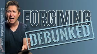 FORGIVENESS MYTHS - Forgiving Others Debunked