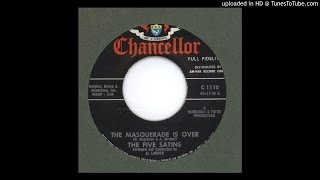 Five Satins, The - The Masquerade is Over - 1962