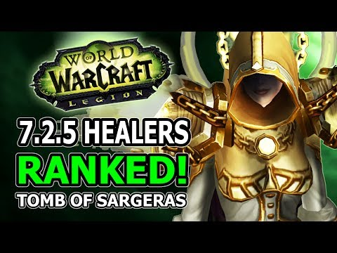 7.2.5 Healers Ranked! Changes, Winners And Losers In World Of Warcraft Legion Tomb Of Sargeras