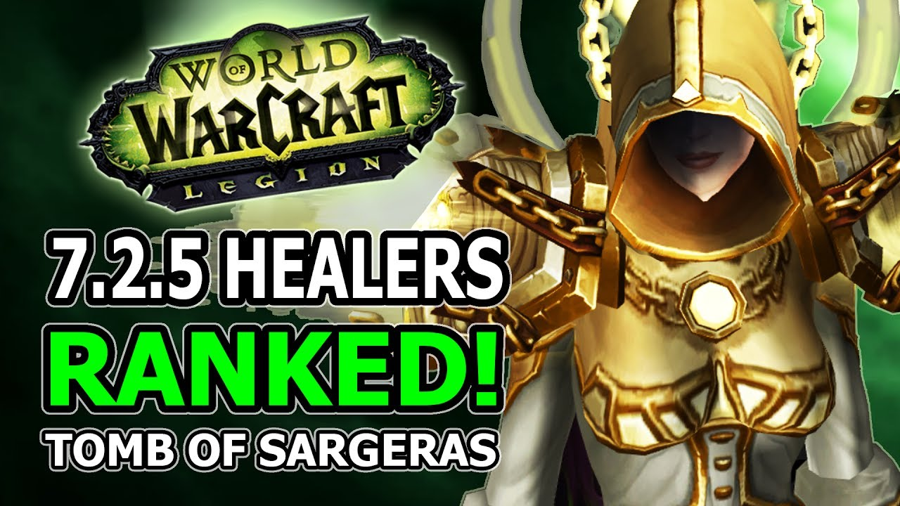 7 2 5 Healers Ranked Changes Winners And Losers In World Of Warcraft Legion Tomb Of Sargeras Youtube