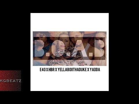 E-40 x HBR x YellowBoiiThaDuke x Yadda - B.O.A.B. [New 2017]