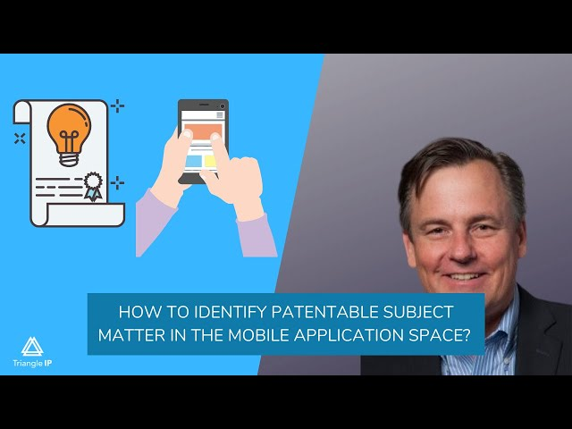 How to Identify Patentable Subject Matter in the Mobile Application Space? | Triangle IP