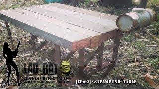 Lab Rat Kustomz [ep:02] # Steampunk Table Build